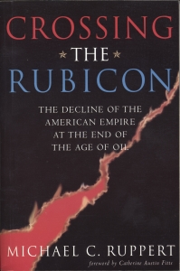 Crossing the Rubicon: The Decline of the American Empire at the End of the Age of Oil, by Michael C. Ruppert